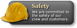 Safety - We are committed to the safety of our crew and customers.