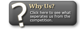 Why Us? - Click here to see what seperates us from the competition.